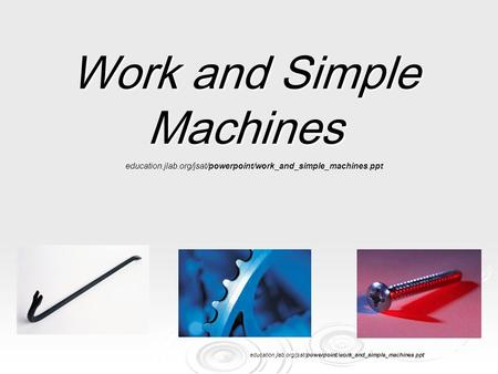 Work and Simple Machines education.jlab.org/jsat/powerpoint/work_and_simple_machines.ppt.