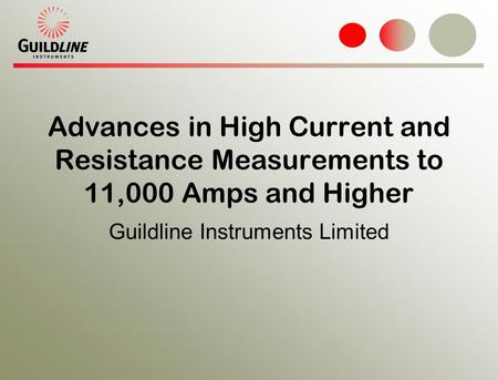 Advances in High Current and Resistance Measurements to 11,000 Amps and Higher Guildline Instruments Limited.