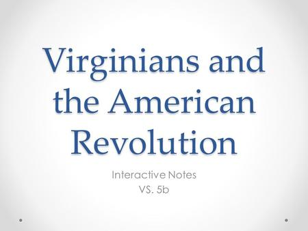 Virginians and the American Revolution Interactive Notes VS. 5b.