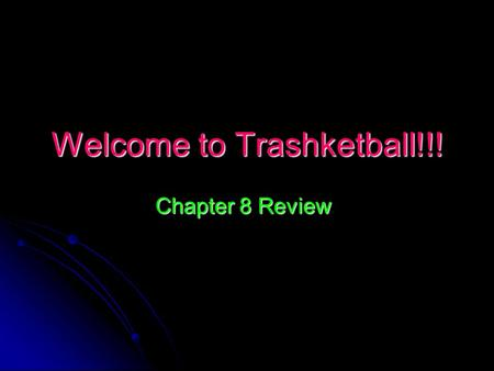 "Welcome to Trashketball!!! Chapter 8 Review. ""Trashketball"" Rules Get a letter at the door from Ms. Corzine Get a letter at the door from Ms. Corzine."