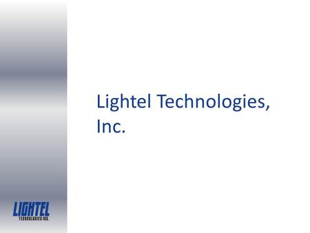 Lightel Technologies, Inc.. Background Operation started Jan. 2000 Based in Seattle, WA Manufacturing in US and China Business: Photonics equipment &