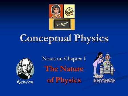 Conceptual Physics Notes on Chapter 1 The Nature of Physics.