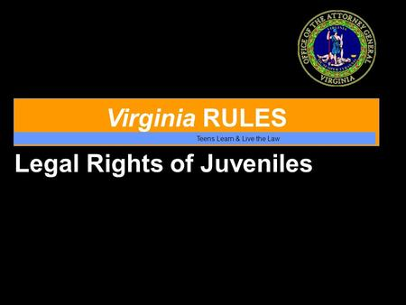 Virginia RULES Teens Learn & Live the Law Legal Rights of Juveniles.