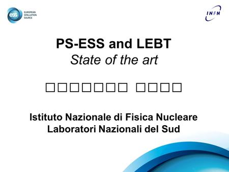 PS-ESS and LEBT State of the art Lorenzo Neri Istituto Nazionale di Fisica Nucleare Laboratori Nazionali del Sud.