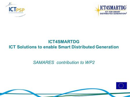 ICT4SMARTDG ICT Solutions to enable Smart Distributed Generation SAMARES contribution to WP2.