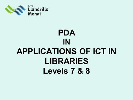 PDA IN APPLICATIONS OF ICT IN LIBRARIES Levels 7 & 8.