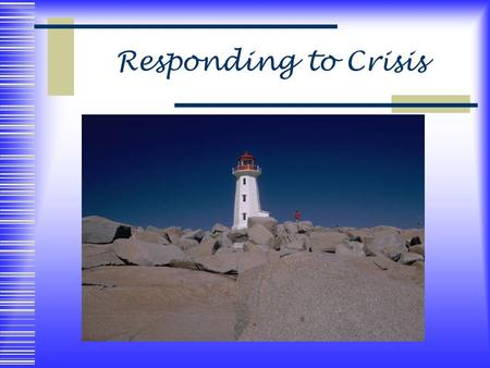 Responding to Crisis. Defining Crisis A crisis is any situation in which a person's ability to cope is exceeded. A person can be considered in crisis.