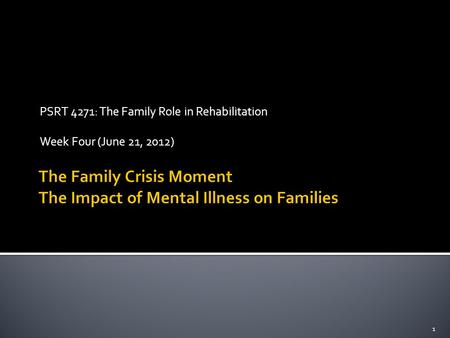 PSRT 4271: The Family Role in Rehabilitation Week Four (June 21, 2012) 1.