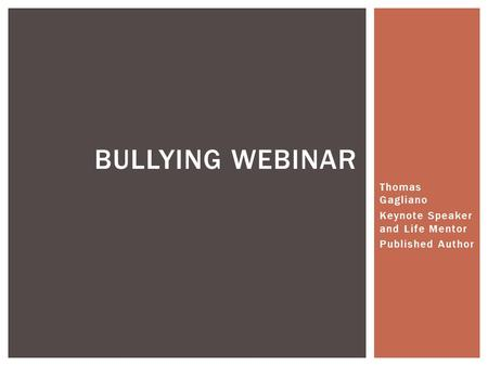Thomas Gagliano Keynote Speaker and Life Mentor Published Author BULLYING WEBINAR.