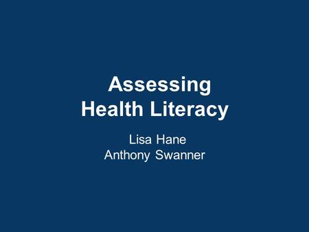 Lisa Hane Anthony Swanner Assessing Health Literacy.