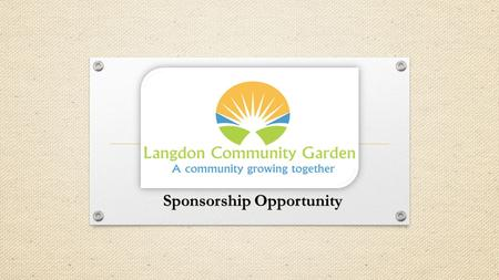 Sponsorship Opportunity. Why Support A Community Garden? A community garden will provide fresh, affordable, pesticide-free produce to our community food.