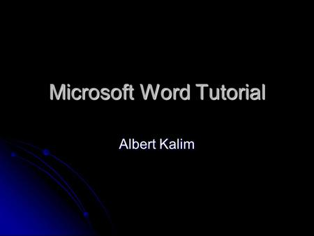 Microsoft Word Tutorial Albert Kalim. Topics You Should Know About Start MS Word Start MS Word Open a document Open a document Enter text Enter text Change.