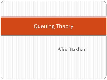 Abu Bashar Queuing Theory. What is queuing ?? Queues or waiting lines arise when the demand for a service facility exceeds the capacity of that facility,