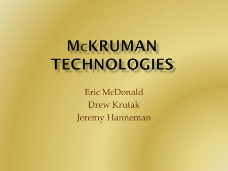 Eric McDonald Drew Krutak Jeremy Hanneman. Our objective was to design and fabricate a High-Speed Treadmill that is capable of measuring the horizontal.