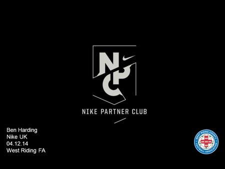 0 Ben Harding Nike UK 04.12.14 West Riding FA. Exclusively available in England to FA Charter Standard Community & Development Clubs, Nike Partner Club.