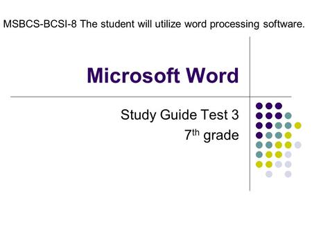 Microsoft Word Study Guide Test 3 7 th grade MSBCS-BCSI-8 The student will utilize word processing software.