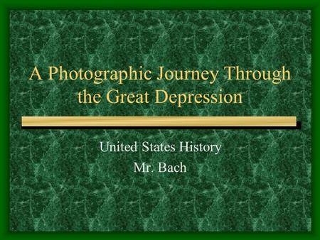 A Photographic Journey Through the Great Depression United States History Mr. Bach.