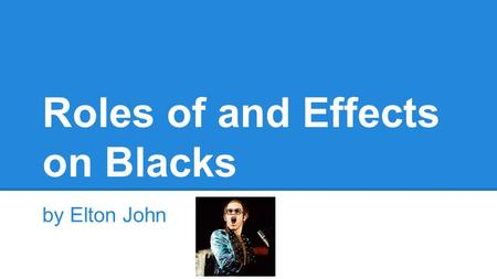 Roles of and Effects on Blacks by Elton John. Roles: North ●Second Confiscation and Militia Act o July 17, 1862 o Freed slaves with Confederate masters.