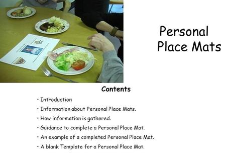 Personal Place Mats Contents Introduction Information about Personal Place Mats. How information is gathered. Guidance to complete a Personal Place Mat.