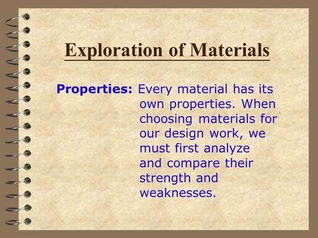 Exploration of Materials Properties: Every material has its own properties. When choosing materials for our design work, we must first analyze and compare.