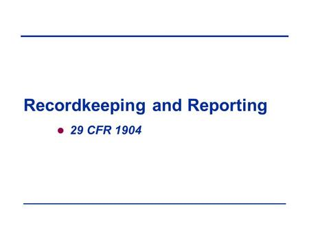 Recordkeeping and Reporting 29 CFR 1904. Objectives In this course, we will discuss the following:  Who must comply with the standard  Reporting requirements.