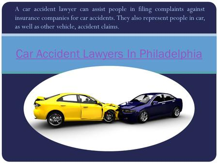 A car accident lawyer can assist people in filing complaints against insurance companies for car accidents. They also represent people in car, as well.