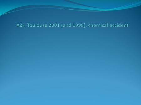 On the morning of 21 September 2001 an explosion occurred in Shed 221 of the AZF Grande Paroisse plant in Toulouse. The shed contained about 300 metric.