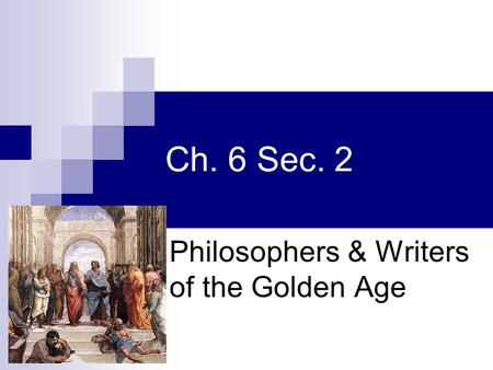 Ch. 6 Sec. 2 Philosophers & Writers of the Golden Age.
