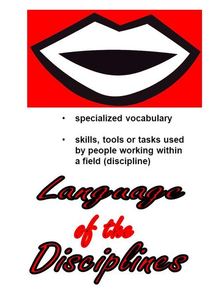 Language of the discipline specialized vocabulary skills, tools or tasks used by people working within a field (discipline)