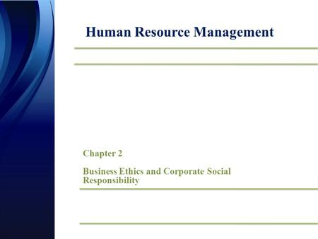 Chapter 2 Business Ethics and Corporate Social Responsibility Human Resource Management.