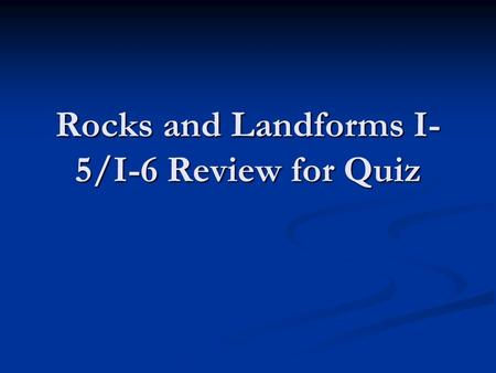 Rocks and Landforms I- 5/I-6 Review for Quiz. Question What is the shape of most rivers? What is the shape of most rivers?