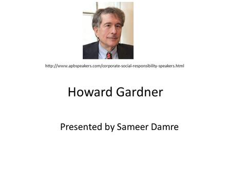 Howard Gardner Presented by Sameer Damre