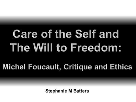 """The Ethics of the Concern for the Self as a Practice of Freedom"""