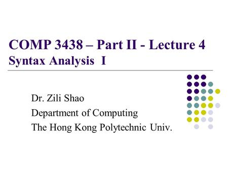 COMP 3438 – Part II - Lecture 4 Syntax Analysis I Dr. Zili Shao Department of Computing The Hong Kong Polytechnic Univ.