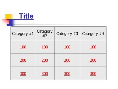Title Category #1 Category #2 Category #3Category #4 100 200 300.