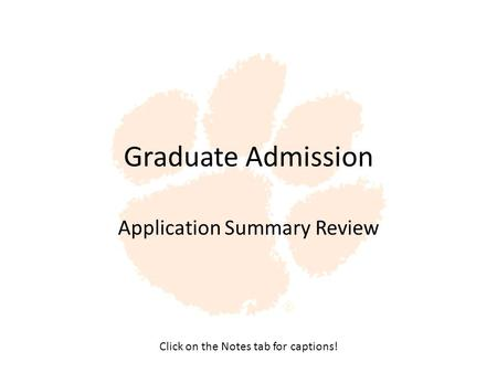 Graduate Admission Application Summary Review Click on the Notes tab for captions!