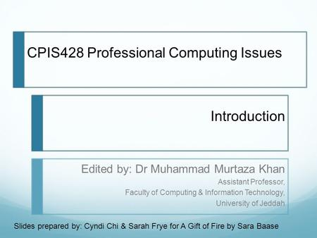Introduction Edited by: Dr Muhammad Murtaza Khan Assistant Professor, Faculty of Computing & Information Technology, University of Jeddah CPIS428 Professional.