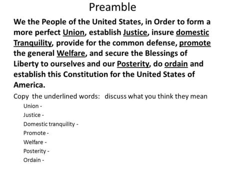 Preamble We the People of the United States, in Order to form a more perfect Union, establish Justice, insure domestic Tranquility, provide for the common.