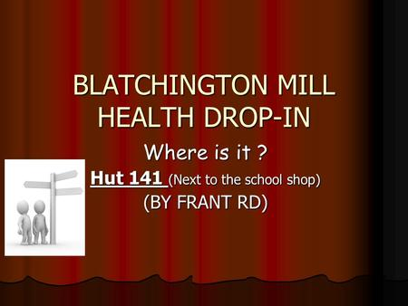 BLATCHINGTON MILL HEALTH DROP-IN Where is it ? Hut 141 (Next to the school shop) (BY FRANT RD)