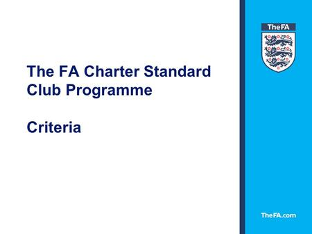 The FA Charter Standard Club Programme Criteria The FA Charter Standard Club Programme Development Pathway AFFILIATED CLUBS FA Charter Standard Clubs.