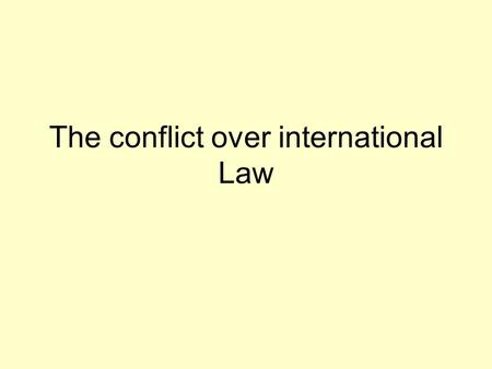 The conflict over international Law. There is an ongoing argument over the extent to which international law and international institutions such as the.