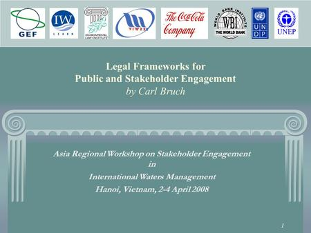 1 Legal Frameworks for Public and Stakeholder Engagement by Carl Bruch Asia Regional Workshop on Stakeholder Engagement in International Waters Management.