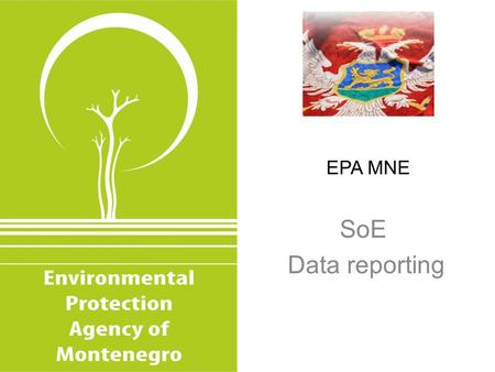 EPA MNE SoE Data reporting. Environmental Protection Agency of Montenegro Environmental Protection Agency (Environmental Protection Agency of Montenegro.