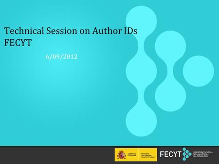 1 Technical Session on Author IDs FECYT 6/09/2012.