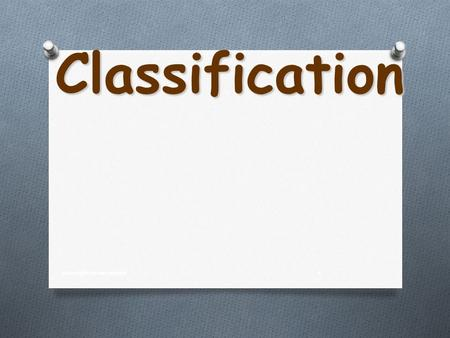 Classification copyright cmassengale1. Species of Organisms There are 13 billion known species of organisms There are 13 billion known species of organisms.