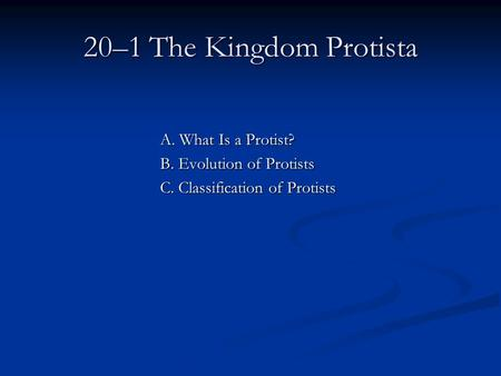 A. What Is a Protist? B. Evolution of Protists C. Classification of Protists 20–1 The Kingdom Protista.