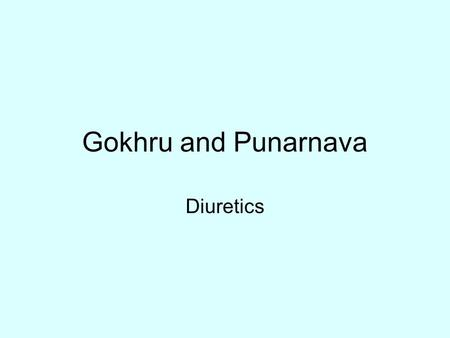 Gokhru and Punarnava Diuretics. OBJECTIVE On completion of this period you would be able to know about : The monographs of the Diuretic drugs Gokhru and.