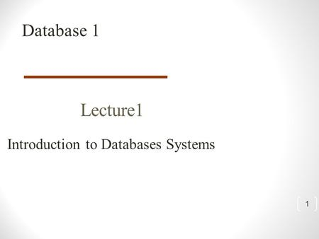 1 Lecture1 Introduction to Databases Systems Database 1.