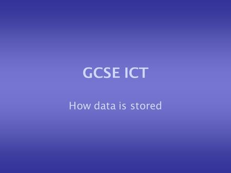 GCSE ICT How data is stored. How is data stored? Data can be stored in paper-based systems including: –Reference books –Dictionaries –Encyclopaedias –Directories.