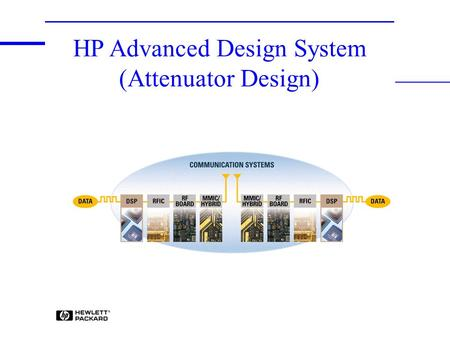 HP Advanced Design System (Attenuator Design). Copyright(c) Hewlett Packard Korea. All rights reserved. June 1999 2 1. HBFP_chip.dsn 2. HBFP_0420.dsn.